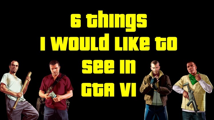 6 Things I Would Like To See In GTA VI