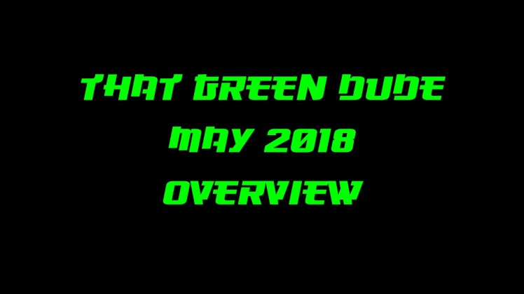 That Green Dude May 2018 Overview thumbnail
