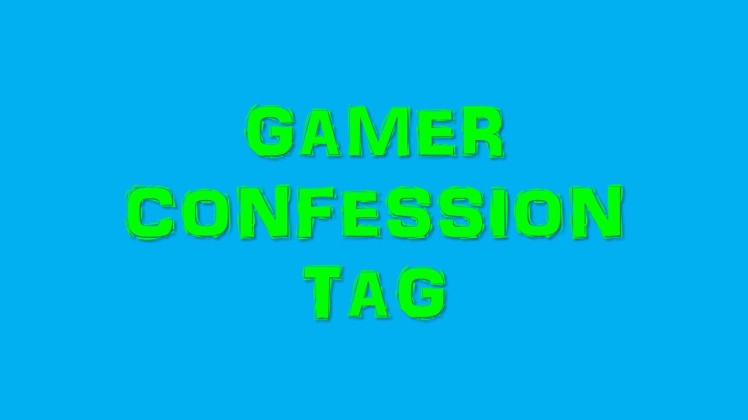 Gamer Confessions Tag thumbnail