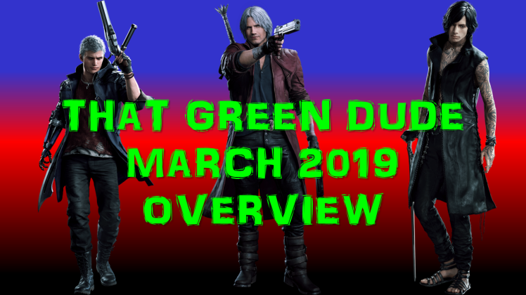 That Green Dude March 2019 Overview