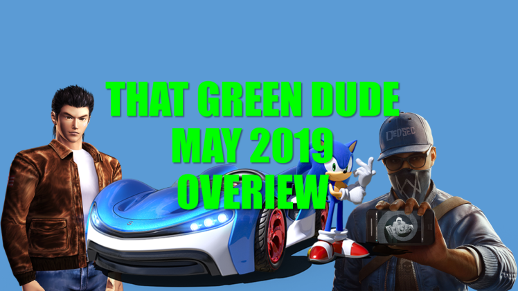 That Green Dude MAY 2019 Overview