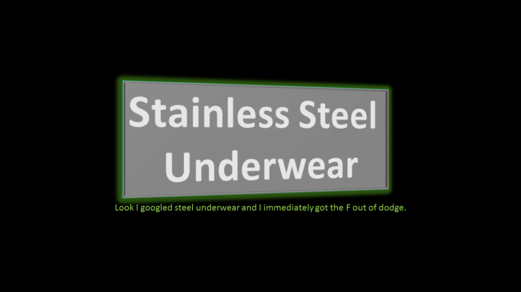Y'know what we need stainless steel underwear thumbnail