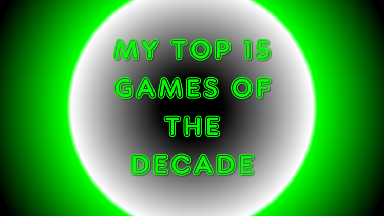 My top 15 games of the decade v2